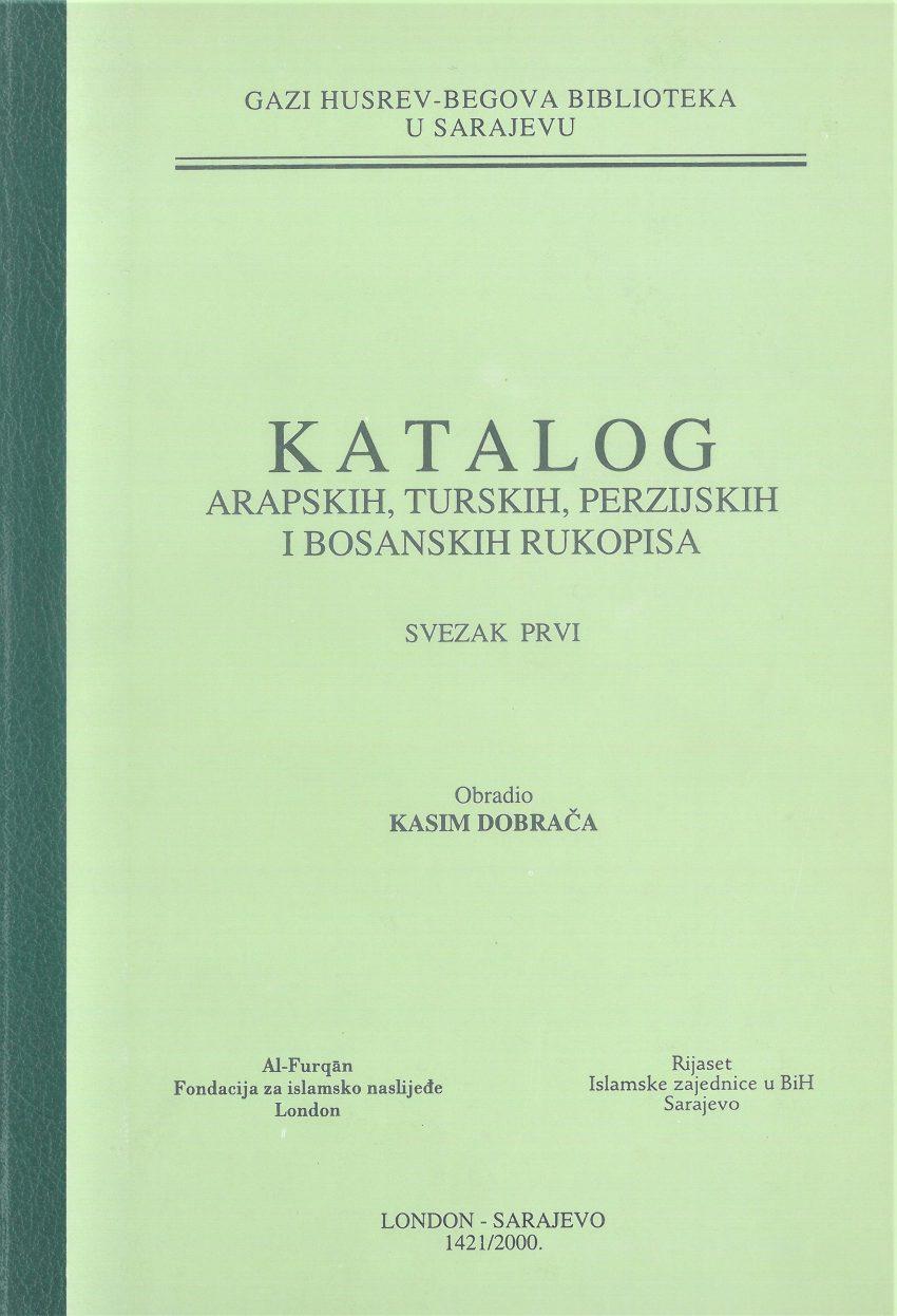 Katalog arapskih, turskih, perzijskih i bosanskih rukopisa, SVEZAK I