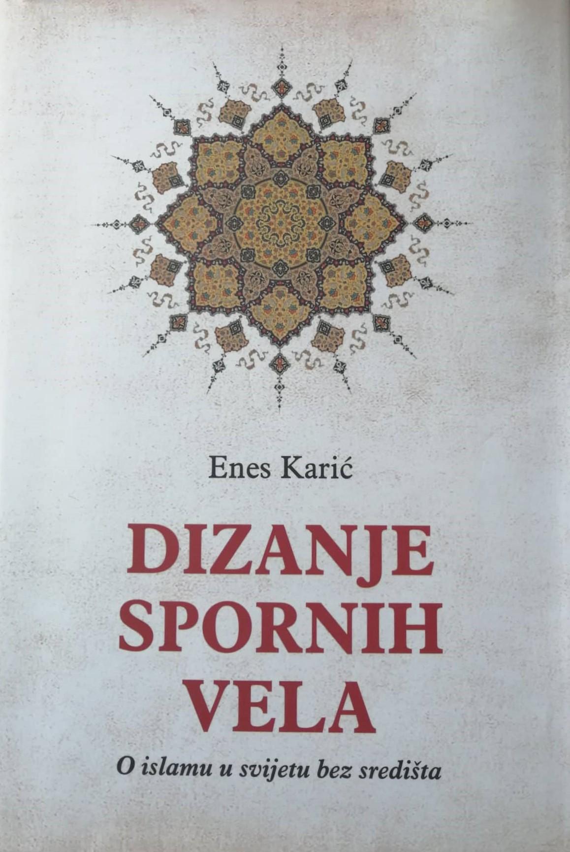 Enes Karić – Dizanje spornih vela : O islamu u svijetu bez središta
